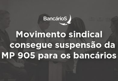 Movimento sindical consegue suspensão da MP 905 para os bancários
